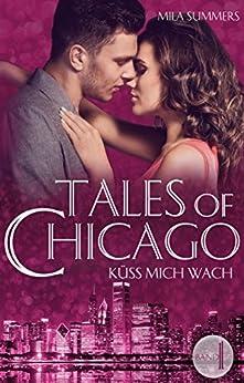 Küss mich wach: Liebesroman (Tales of Chicago 1) von [Summers, Mila]