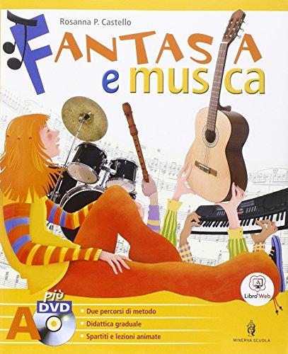Fantasia e musica. Metodi e repertori strumentali. Musica contemporanea. Volme A + Volume B + 2 DVD