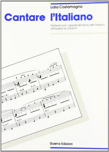Cantare in italiano. Materiale per l'apprendimento dell'italiano attraverso le canzoni