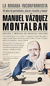 La mirada inconformista par Manuel Vázquez Montalbán