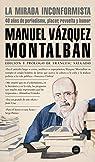 La mirada inconformista: 40 años de periodismo, placer, revuelta y humor par Vázquez Montalbán
