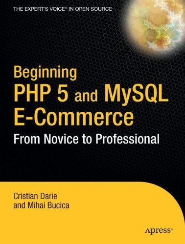 Beginning PHP 5 and MySQL E-Commerce: From Novice to Professional by Cristian Darie (2004-11-23) par Cristian Darie; Mihai Bucica