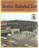 Berlin - Bahnhof Zoo. Fernbahnhof für eine halbe Stadt - Alfred B. Gottwaldt