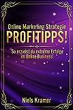 Online Marketing Strategie Profitipps!: So erzielst du extreme Erfolge im