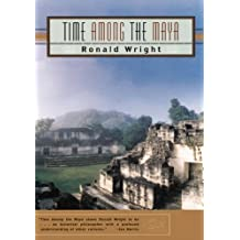 Time Among the Maya: Travels in Belize, Guatemala, and Mexico: Travels in Beliza, Guatemala and Mexico