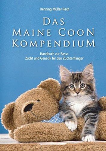 Das Maine Coon Kompendium: ein Handbuch zu Rasse, Zucht und Genetik für den Zuchtanfänger