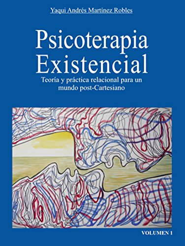 Terapia Existencial: Teoría y práctica relacional para un mundo pos-Cartesiano por Yaqui Andrés Martínez Robles