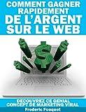 Telecharger Livres Comment Gagner Rapidement de l Argent sur le Web decouvrez ce genial concept de marketing viral (PDF,EPUB,MOBI) gratuits en Francaise