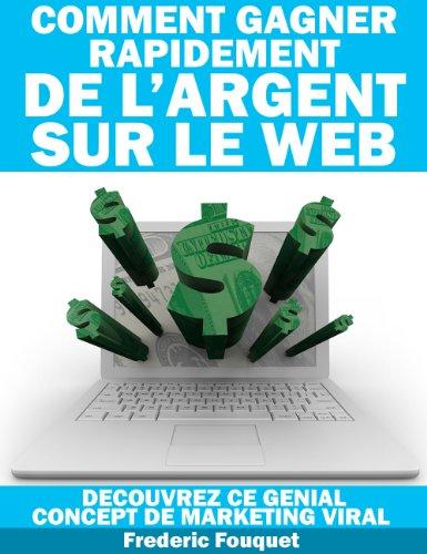 Comment Gagner Rapidement de l'Argent sur le Web, découvrez ce génial concept de marketing viral