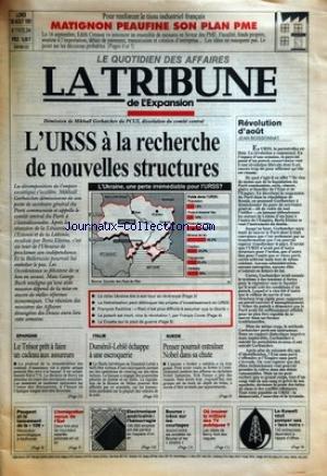 TRIBUNE DE L'EXPANSION (LA) [No 1747] du 26/08/1991 - POUR RENFORCER LE TISSU INDUSTRIEL FRANCAIS - MATIGNON PEAUFINE SON PLAN PME - DEMISSION DE MIKHAIL GORBATCHEV DU PCUS, DISSOLUTION DU COMITE CENTRAL - L'URSS A LA RECHERCHE DE NOUVELLES STRUCTURES - L'UKRAINE, UNE PERTE IRREMEDIABLE POUR L'URSS ? - EPARGNE - LE TRESOR PRET A FAIRE UN CADEAU AUX ASSUREURS - ITALIE - DUMENIL-LEBLE ECHAPPE A UNE ESCROQUERIE - SUEDE - PENSER POURRAIT ENTRAINER - NOBEL DANS SA CHUTE - REVOLUTION D'AO par Collectif