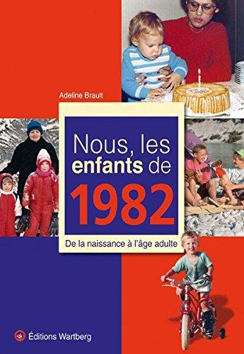 Nous, les enfants de 1982 : De la naissance à l'âge adulte par Adeline Brault