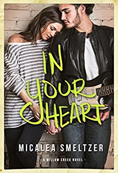 In Your Heart (Willow Creek Book 3) by [Smeltzer, Micalea]