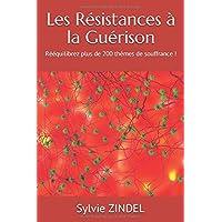 Les Résistances à la Guérison: Rééquilibrez plus de 200 thèmes de souffrance !