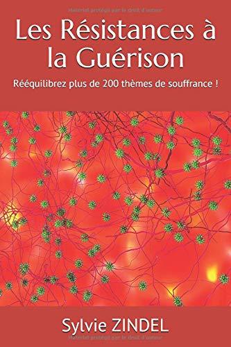 Les Résistances à la Guérison: Rééquilibrez plus de 200 thèmes de souffrance ! par  Sylvie ZINDEL
