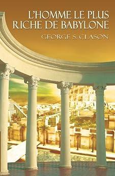 L'homme le plus riche de Babylone / The Richest Man in Babylon (French Edition) par [Clason, George S.]