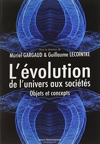 L'évolution, de l'univers aux sociétés : Objets et concepts