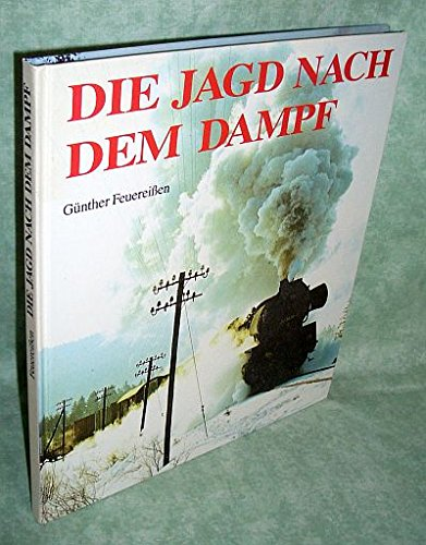 Die Jagd nach dem Dampf. Dampfalltag bei der Deutschen Reichsbahn