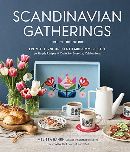 Scandinavian Gatherings: From Afternoon Fika to Midsummer Feast: 70 Simple Recipes & Crafts for Everyday Celebrations (Skandinavische Handwerk)