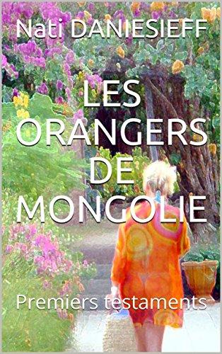 LES ORANGERS DE MONGOLIE: ou Premiers testaments