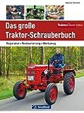 Das große Traktor-Schrauberbuch: Reparatur - Restaurierung - Werkzeug