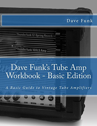 Dave Funk's Tube Amp Workbook - Basic Edition: A Basic Guide to Vintage Tube Amplifiers