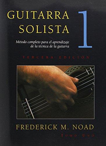 Guitarra Solista: Metodo completo para el aprendizaje de la tecnica de la guitarra por Frederick Noad