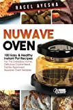 Nuwave Oven: 100 Easy & Healthy Instant Pot Recipes: For The Everyday Home, Delicious Guaranteed, Family-Approved Nuwave Oven Recipes
