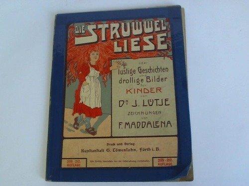 Die Struwwel-Liese oder lustige Geschichten und drollige Bilder für Kinder. Mit Zeichnungen von F. Maddalena. (Vorderdeckel: 209.-212. Auflage).