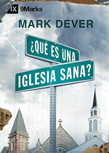 ¿Qué es una Iglesia Sana? (What Is a Healthy Church?) - 9Marks (Edificando Iglesias Sanas) por Mark Dever