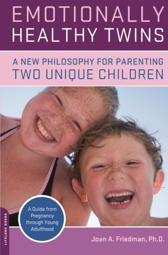 Emotionally Healthy Twins: A New Philosophy for Parenting Two Unique Children: A New Philosophy for Parenting Two Unique Individuals