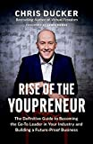 Rise of the Youpreneur: The Definitive Guide to Becoming the Go-To Leader in Your Ind...