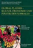 Global Players. Kultur, Ökonomie und Politik des Fußballs. - Michael Fanizadeh, Gerald Hödl, Wolfram Manzenreiter
