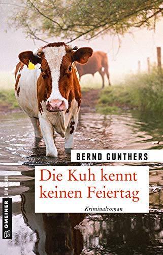 Die Kuh kennt keinen Feiertag: Kriminalroman (Milka Mayr und Kommissar Eichert 1) von [Gunthers, Bernd]