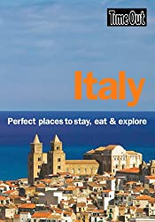 Italy: Perfect places to stay, eat and explore (Time Out Italy: Perfect Places to Stay, Eat, & Explore)