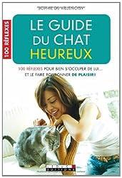 Le guide du chat heureux: 100 réflexes pour bien s'occuper de lui... et le faire ronronner de plaisir !