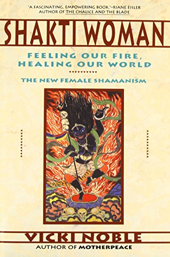 Shakti Woman: Feeling Our Fire, Healing Our World por Vicki Noble