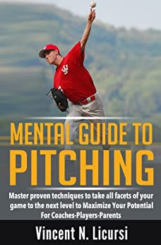 Mental Guide to Pitching: Maximize Your Potential - Take Your Game to the Next Level (English Edition) par [Licursi, Vincent N.]