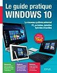 Le guide pratique Windows 10: Le nouv...