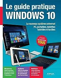 Le guide pratique Windows 10: Le nouveau système universel - PC, portables, tablettes hybrides et tactiles (Série Hightech)