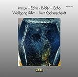 Image - Echo / Bilder - Echo (Wolfgang Rihm - Kurt Kocherscheidt)