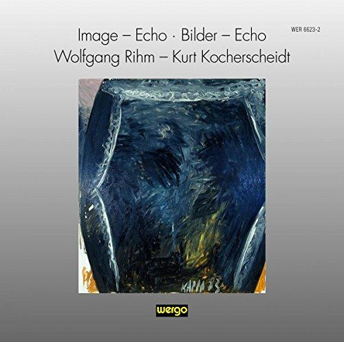 Image - Echo / Bilder - Echo (Wolfgang Rihm - Kurt Kocherscheidt) (Und Bilder Echos)