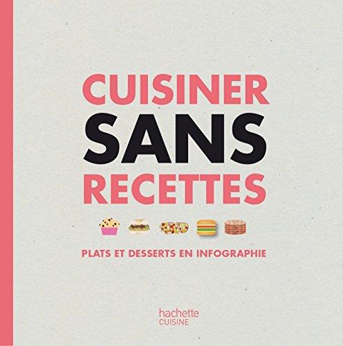 Cuisiner sans recettes: Plats et desserts en infographie par Bertrand LOQUET
