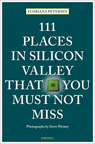 111 Places in Silicon Valley That You Must Not Miss: Travel Guide