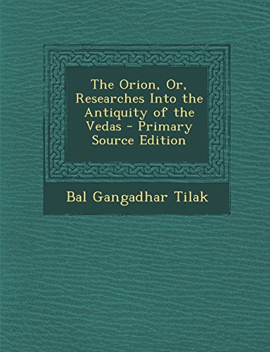 The Orion, Or, Researches Into the Antiquity of the Vedas - Primary Source Edition