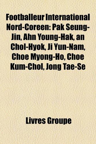 Footballeur International Nord-Coren: Pak Seung-Jin, Ahn Young-Hak, an Chol-Hyok, Ji Yun-Nam, Choe Myong-Ho, Choe Kum-Chol, Jong Tae-Se -
