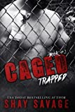 Trapped: Caged Book 2 by Shay Savage (2015-09-08)