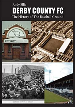 Derby County FC: The History of the Baseball Ground by [Ellis, Andy]