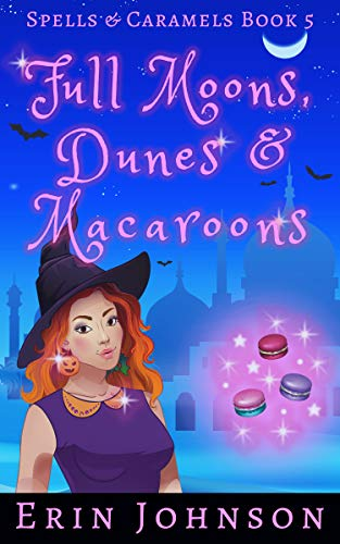 Full Moons, Dunes & Macaroons: A Cozy Witch Mystery (Spells & Caramels Book 5) (English Edition) por Erin Johnson