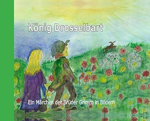 König Drosselbart: Ein Märchenbuch in Bildern