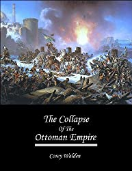 The Collapse Of The Ottoman Empire (Topics In History Book 5) (English Edition)